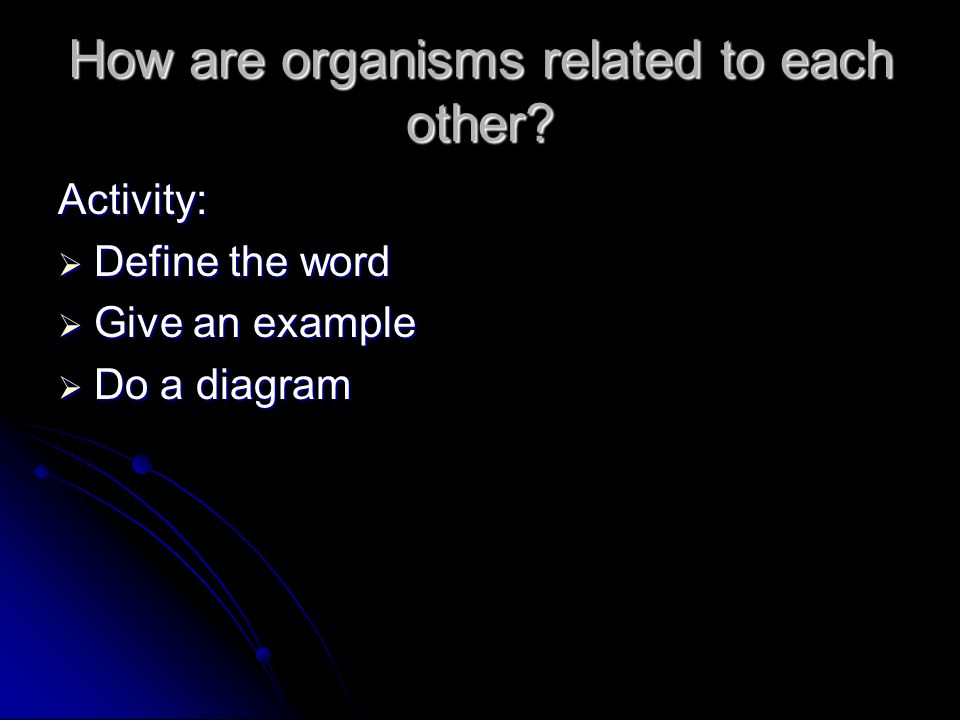 How are organisms related to each other