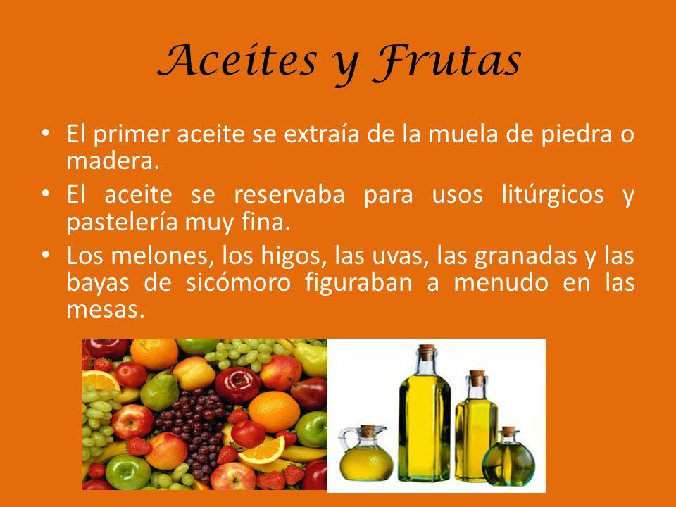 Aceites y FrutasEl primer aceite se extraía de la muela de piedra o madera. El aceite se reservaba para usos litúrgicos y pastelería muy fina.