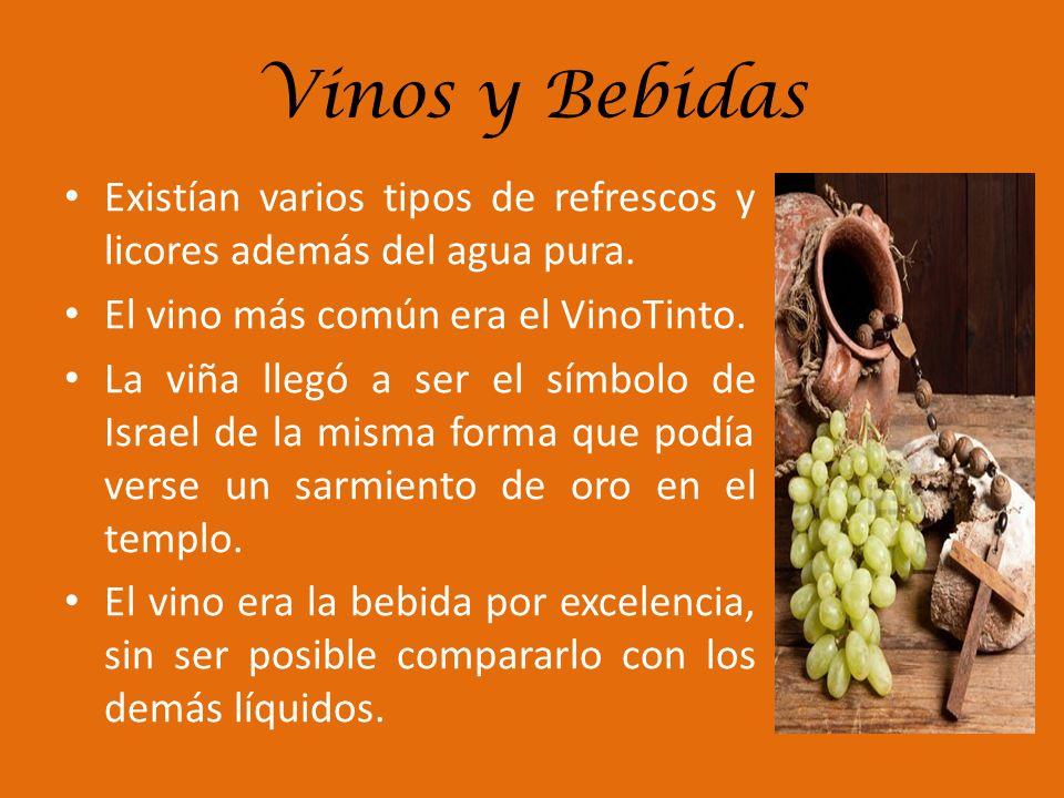 Vinos y Bebidas Existían varios tipos de refrescos y licores además del agua pura. El vino más común era el VinoTinto.