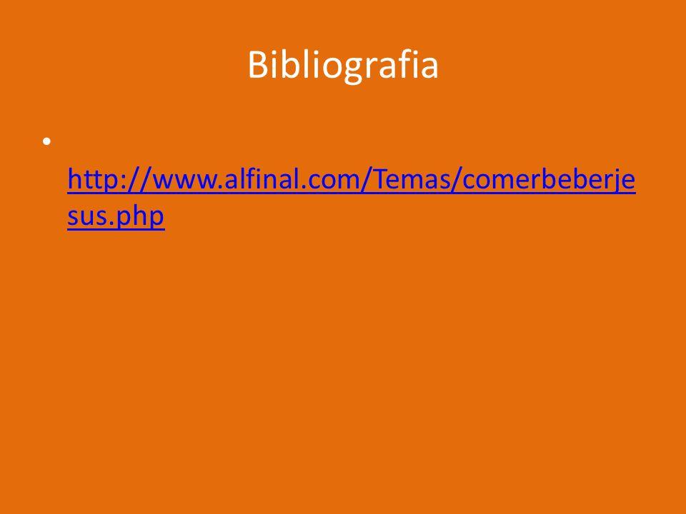 Bibliografia http://www.alfinal.com/Temas/comerbeberjesus.php