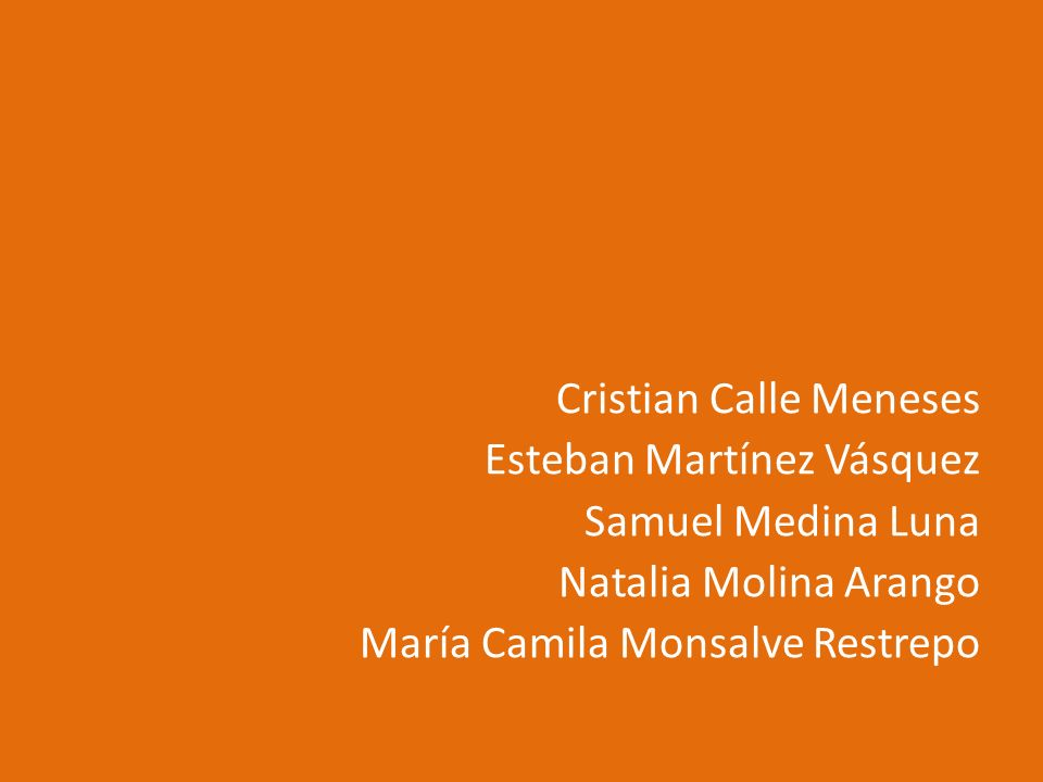 Cristian Calle Meneses Esteban Martínez Vásquez Samuel Medina Luna Natalia Molina Arango María Camila Monsalve Restrepo