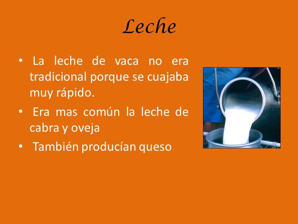 LecheLa leche de vaca no era tradicional porque se cuajaba muy rápido. Era mas común la leche de cabra y oveja.