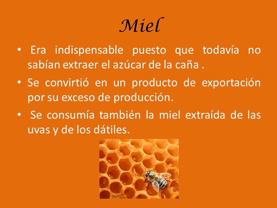 Miel Era indispensable puesto que todavía no sabían extraer el azúcar de la caña .