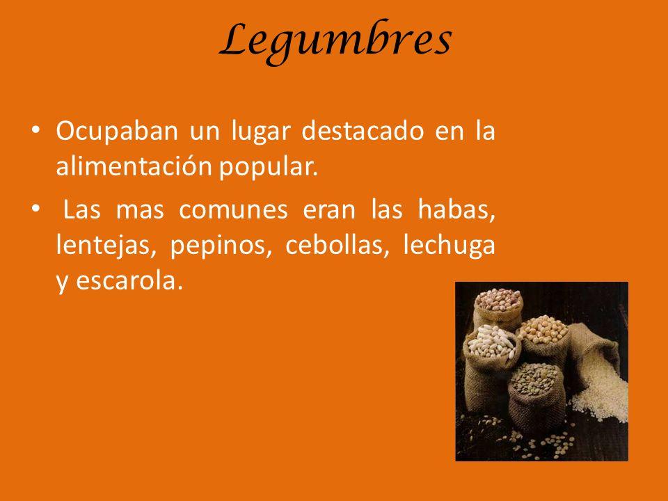 Legumbres Ocupaban un lugar destacado en la alimentación popular.