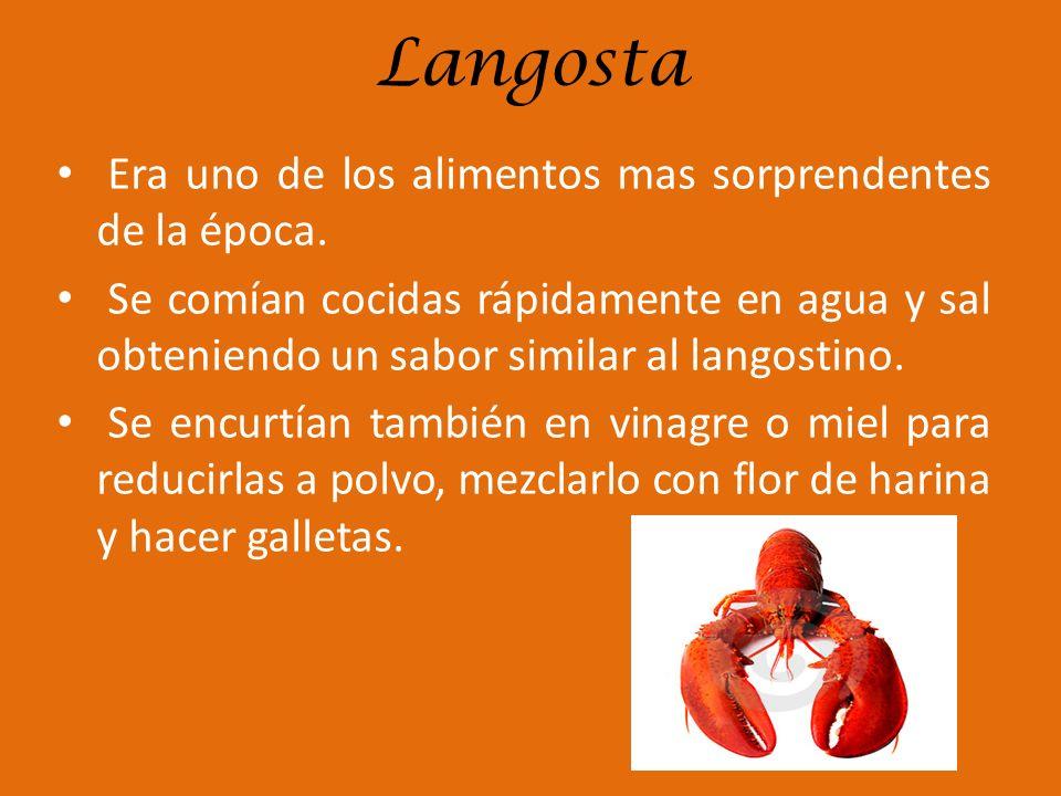 Langosta Era uno de los alimentos mas sorprendentes de la época.