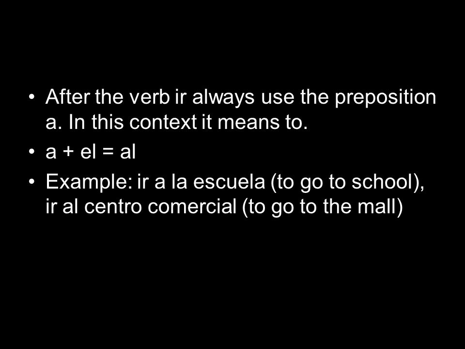 After the verb ir always use the preposition a