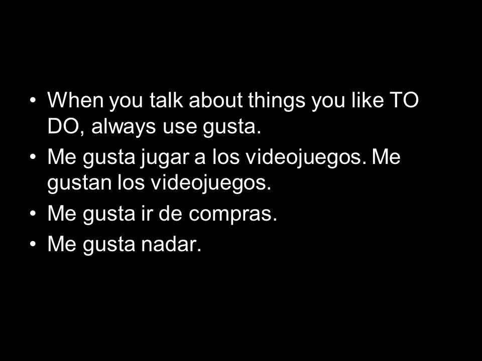 When you talk about things you like TO DO, always use gusta.