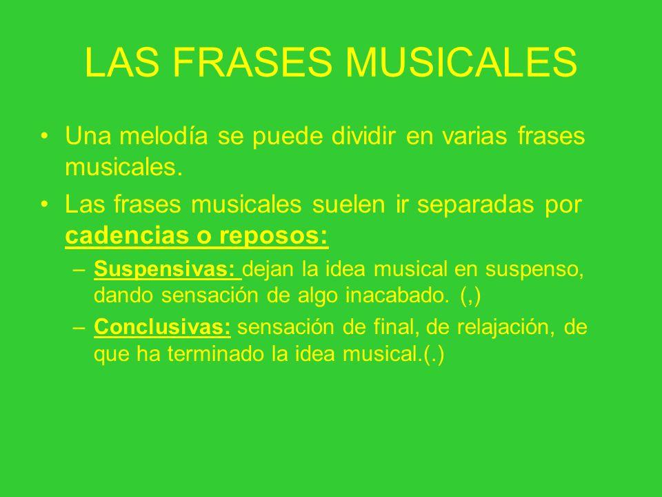 LAS FRASES MUSICALES Una melodía se puede dividir en varias frases musicales. Las frases musicales suelen ir separadas por cadencias o reposos:
