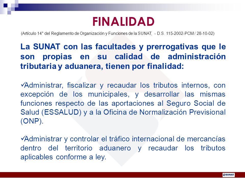 FINALIDAD (Artículo 14° del Reglamento de Organización y Funciones de la SUNAT, - D.S. 115-2002-PCM / 28-10-02)