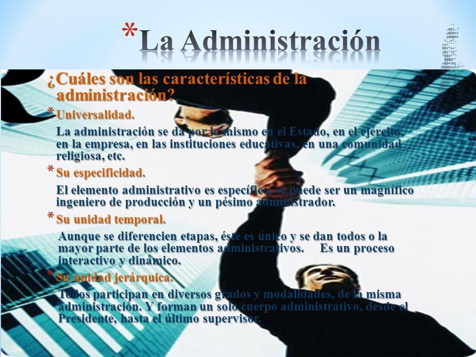 La Administración ¿Cuáles son las características de la administración Universalidad.