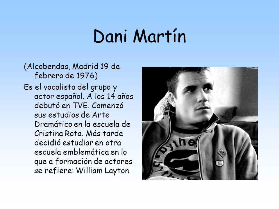 Dani Martín (Alcobendas, Madrid 19 de febrero de 1976)