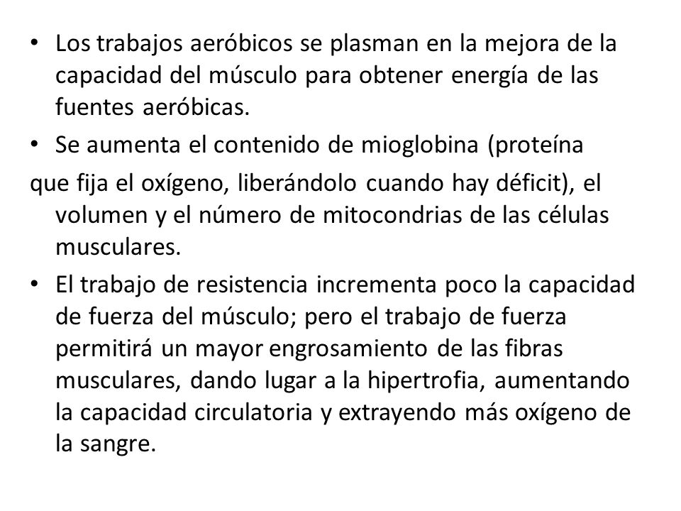 Los trabajos aeróbicos se plasman en la mejora de la capacidad del músculo para obtener energía de las fuentes aeróbicas.