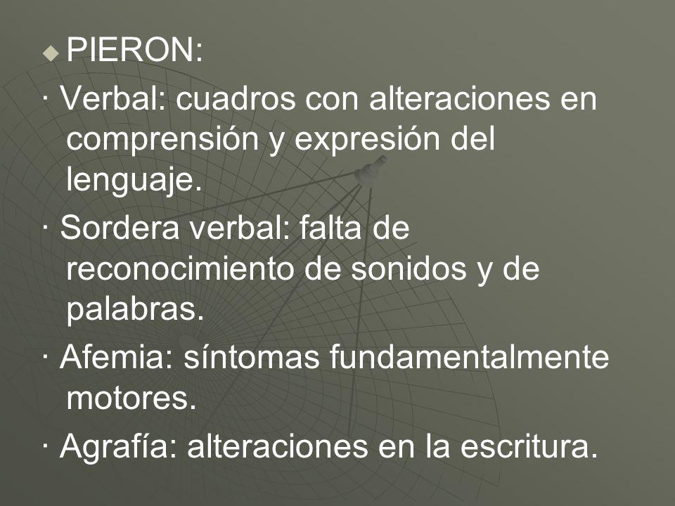 PIERON: · Verbal: cuadros con alteraciones en comprensión y expresión del lenguaje.