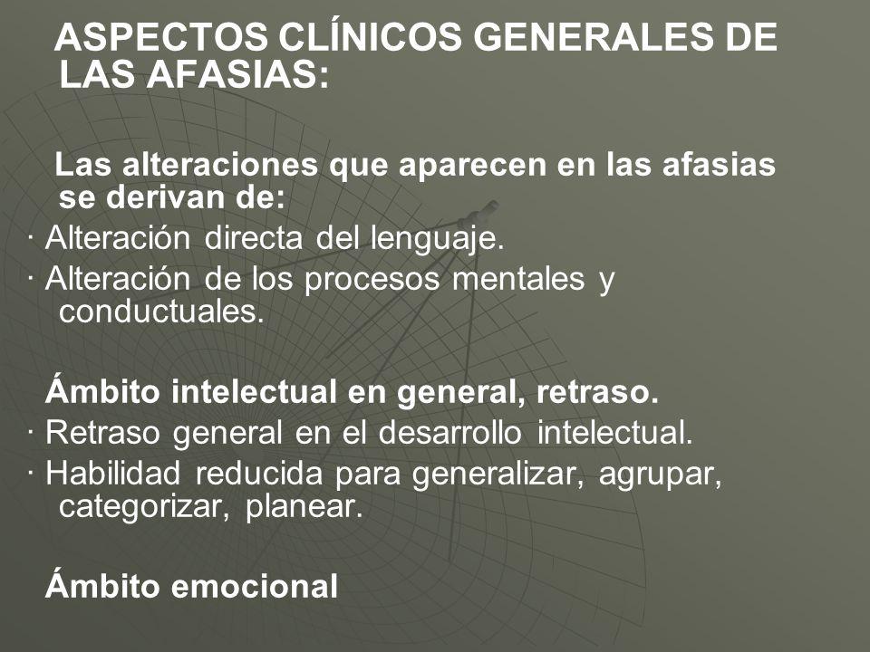 ASPECTOS CLÍNICOS GENERALES DE LAS AFASIAS:
