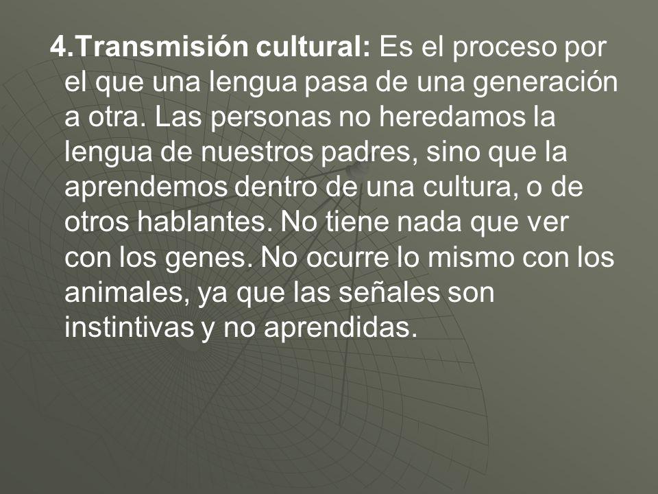 4.Transmisión cultural: Es el proceso por el que una lengua pasa de una generación a otra.