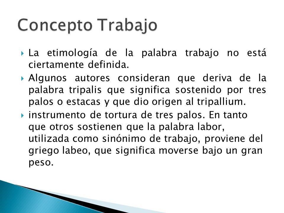 Concepto TrabajoLa etimología de la palabra trabajo no está ciertamente definida.