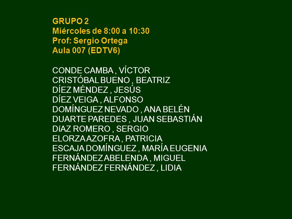 GRUPO 2 Miércoles de 8:00 a 10:30. Prof: Sergio Ortega. Aula 007 (EDTV6) CONDE CAMBA , VÍCTOR. CRISTÓBAL BUENO , BEATRIZ.