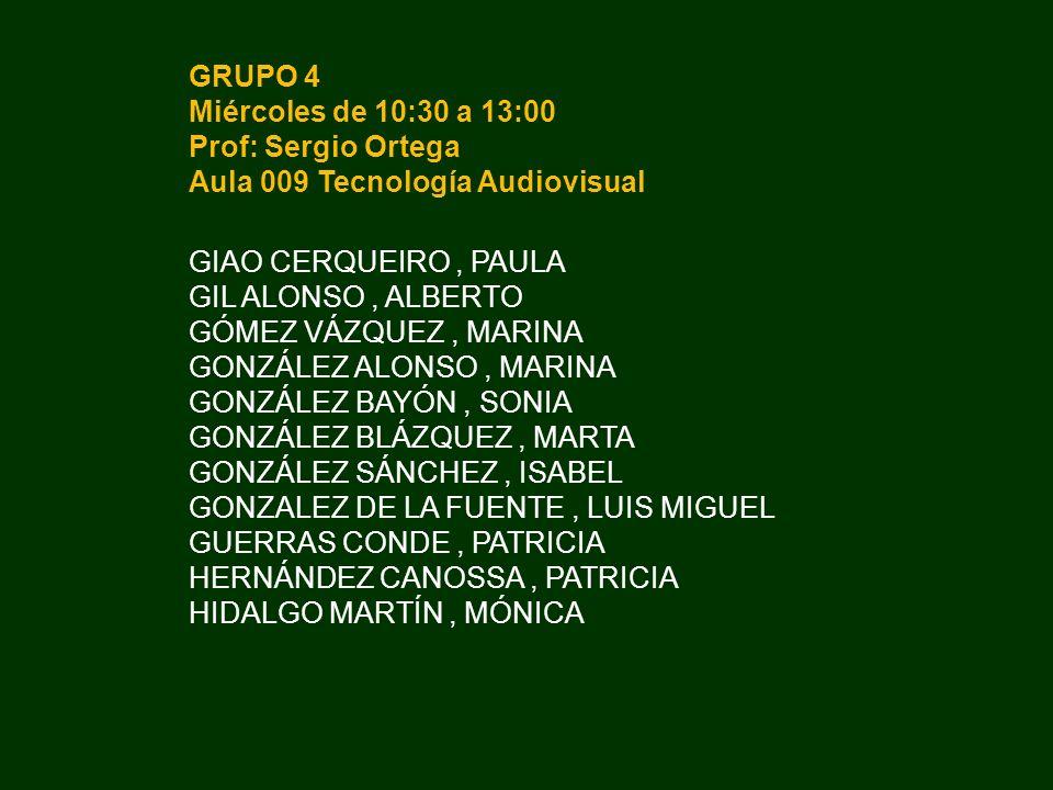 GRUPO 4 Miércoles de 10:30 a 13:00. Prof: Sergio Ortega. Aula 009 Tecnología Audiovisual. GIAO CERQUEIRO , PAULA.