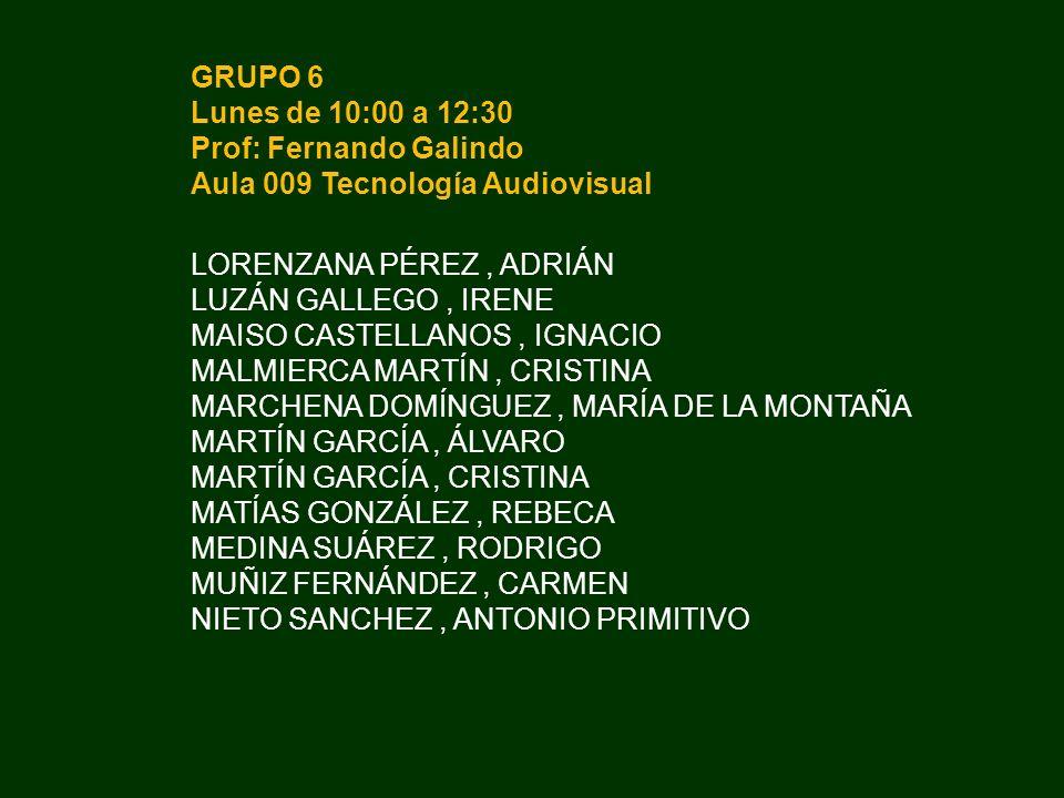 GRUPO 6 Lunes de 10:00 a 12:30. Prof: Fernando Galindo. Aula 009 Tecnología Audiovisual. LORENZANA PÉREZ , ADRIÁN.