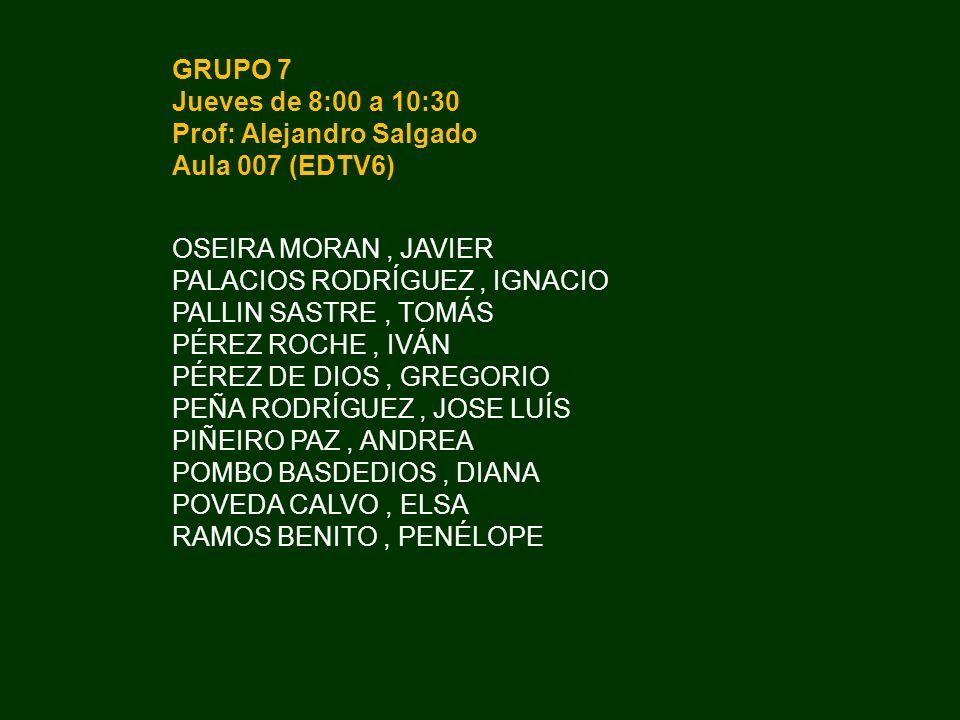 GRUPO 7 Jueves de 8:00 a 10:30. Prof: Alejandro Salgado. Aula 007 (EDTV6) OSEIRA MORAN , JAVIER.