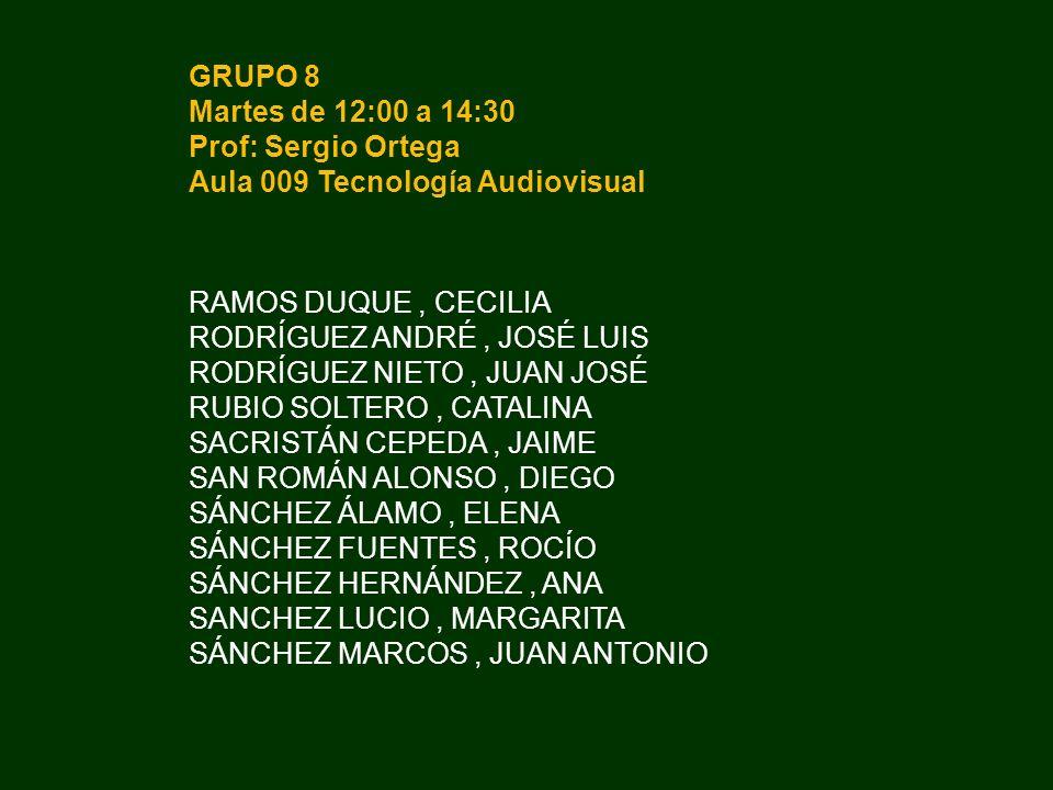 GRUPO 8 Martes de 12:00 a 14:30. Prof: Sergio Ortega. Aula 009 Tecnología Audiovisual. RAMOS DUQUE , CECILIA.