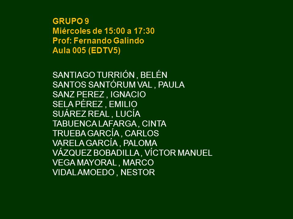 GRUPO 9 Miércoles de 15:00 a 17:30. Prof: Fernando Galindo. Aula 005 (EDTV5) SANTIAGO TURRIÓN , BELÉN.