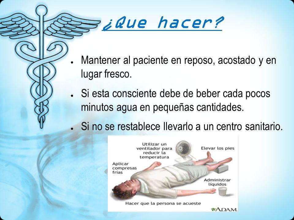 ¿Que hacer Mantener al paciente en reposo, acostado y en lugar fresco.