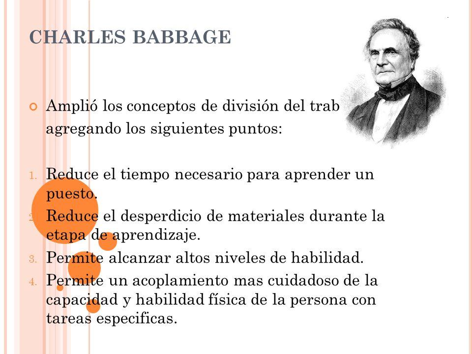 CHARLES BABBAGE Amplió los conceptos de división del trabajo,