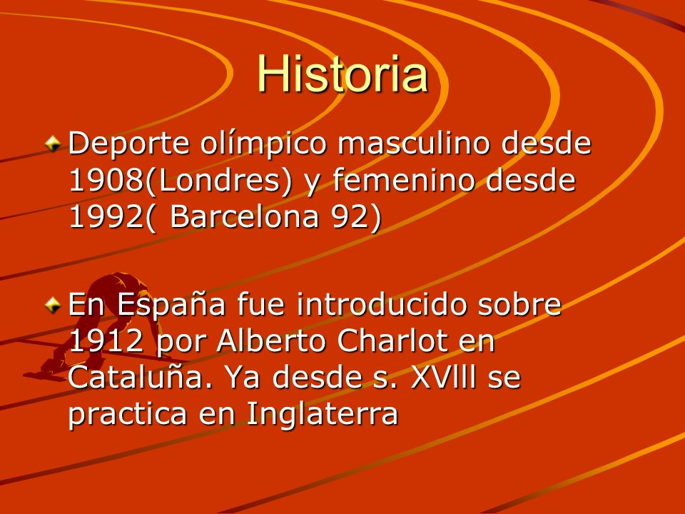 Historia Deporte olímpico masculino desde 1908(Londres) y femenino desde 1992( Barcelona 92)
