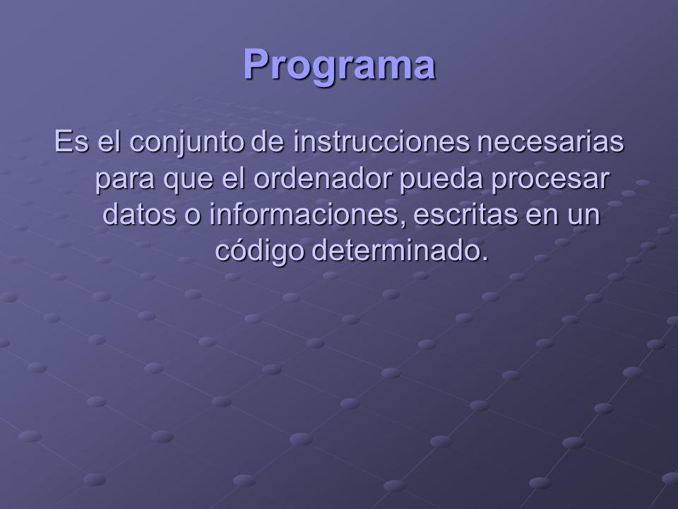 ProgramaEs el conjunto de instrucciones necesarias para que el ordenador pueda procesar datos o informaciones, escritas en un código determinado.