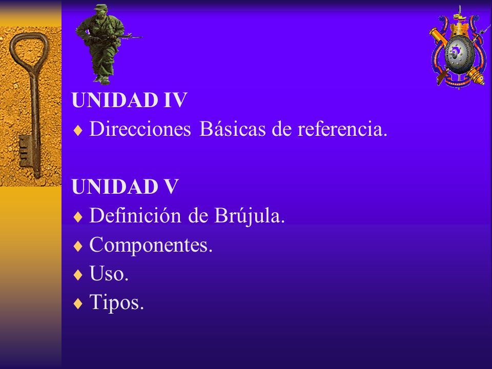 UNIDAD IV Direcciones Básicas de referencia. UNIDAD V. Definición de Brújula. Componentes. Uso.