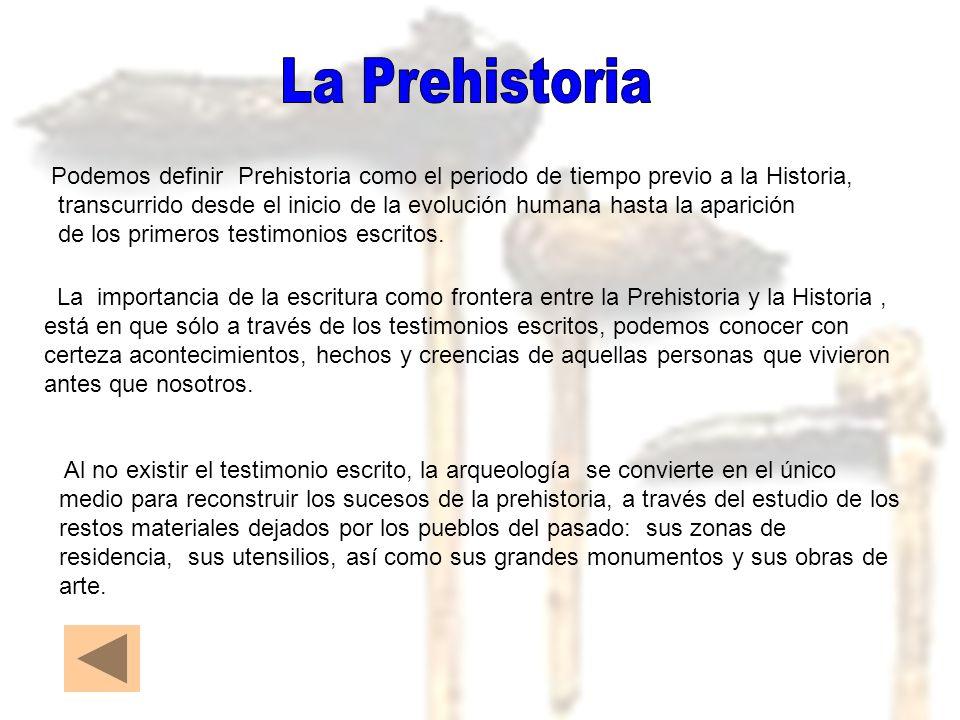 La Prehistoria Podemos definir Prehistoria como el periodo de tiempo previo a la Historia,