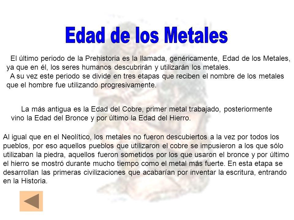 Edad de los Metales El último periodo de la Prehistoria es la llamada, genéricamente, Edad de los Metales,