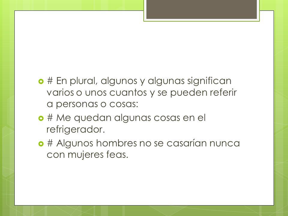 # En plural, algunos y algunas significan varios o unos cuantos y se pueden referir a personas o cosas: