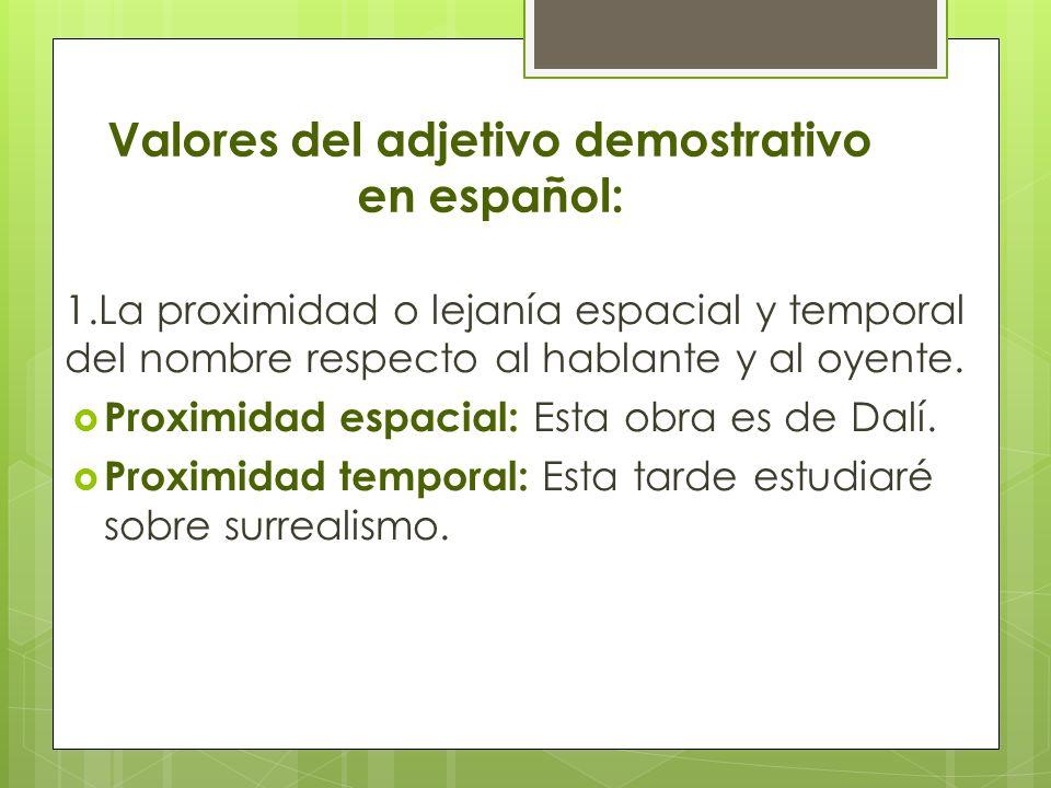 Valores del adjetivo demostrativo en español: