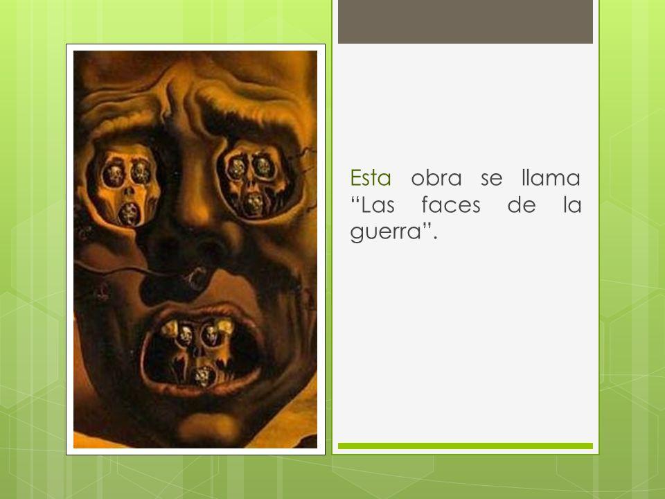 Esta obra se llama Las faces de la guerra .