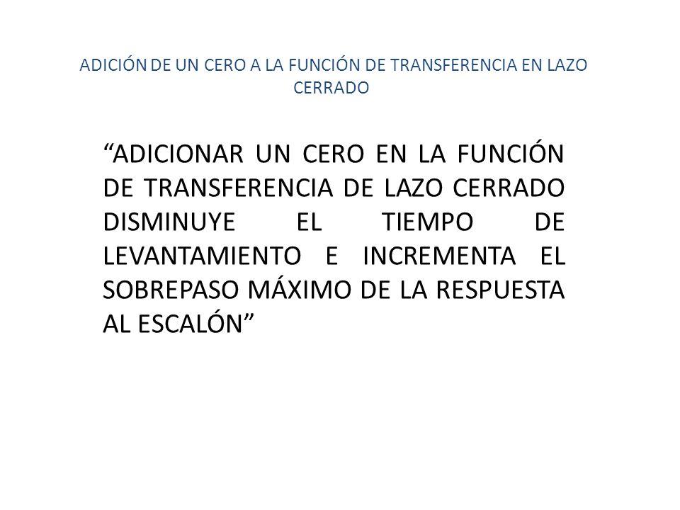 ADICIÓN DE UN CERO A LA FUNCIÓN DE TRANSFERENCIA EN LAZO CERRADO