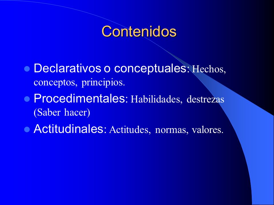 Contenidos Declarativos o conceptuales: Hechos, conceptos, principios.