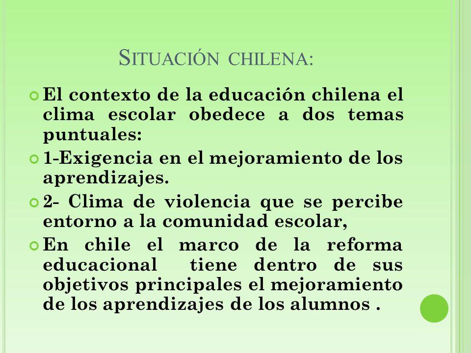 Situación chilena:El contexto de la educación chilena el clima escolar obedece a dos temas puntuales: