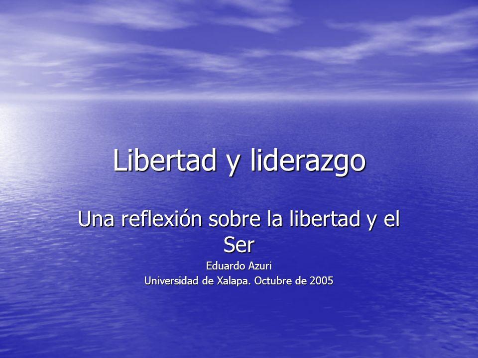 Libertad y liderazgo Una reflexión sobre la libertad y el Ser