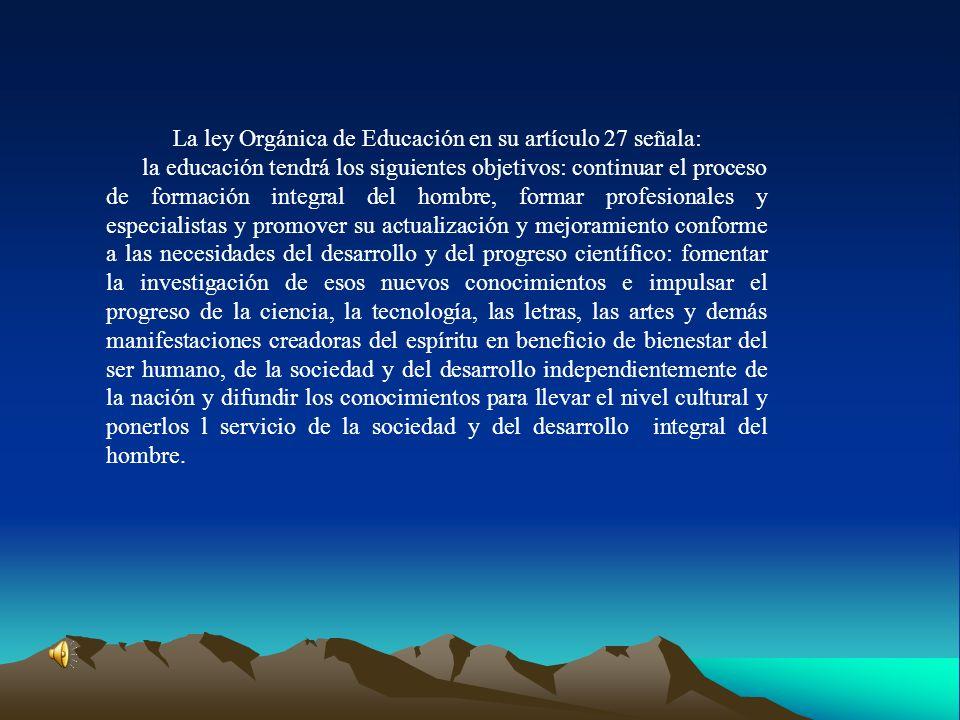 La ley Orgánica de Educación en su artículo 27 señala: