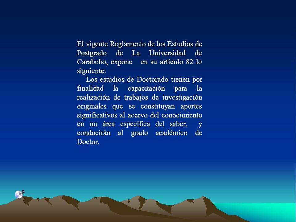 El vigente Reglamento de los Estudios de Postgrado de La Universidad de Carabobo, expone en su artículo 82 lo siguiente: