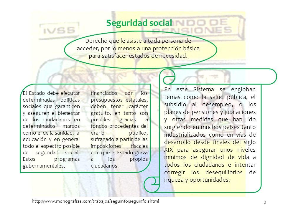 Seguridad social Derecho que le asiste a toda persona de acceder, por lo menos a una protección básica para satisfacer estados de necesidad.