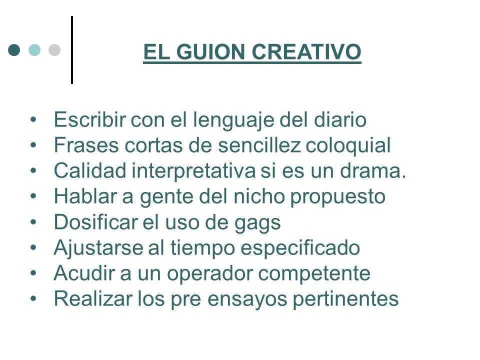 EL GUION CREATIVO Escribir con el lenguaje del diario. Frases cortas de sencillez coloquial. Calidad interpretativa si es un drama.