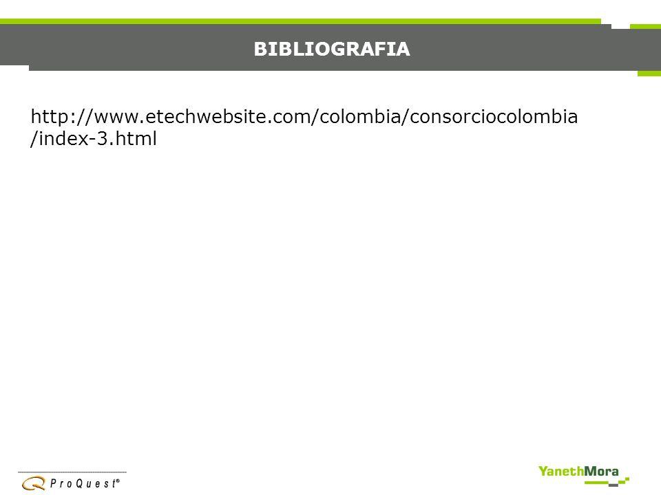 BIBLIOGRAFIA http://www.etechwebsite.com/colombia/consorciocolombia/index-3.html