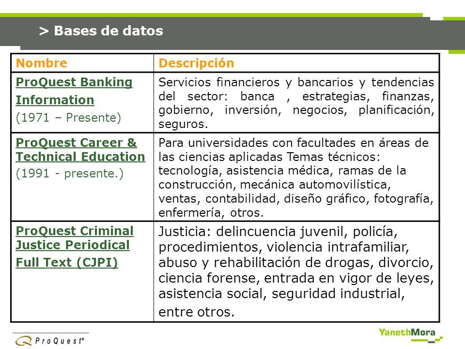 > Bases de datos Nombre. Descripción. ProQuest Banking Information. (1971 – Presente)