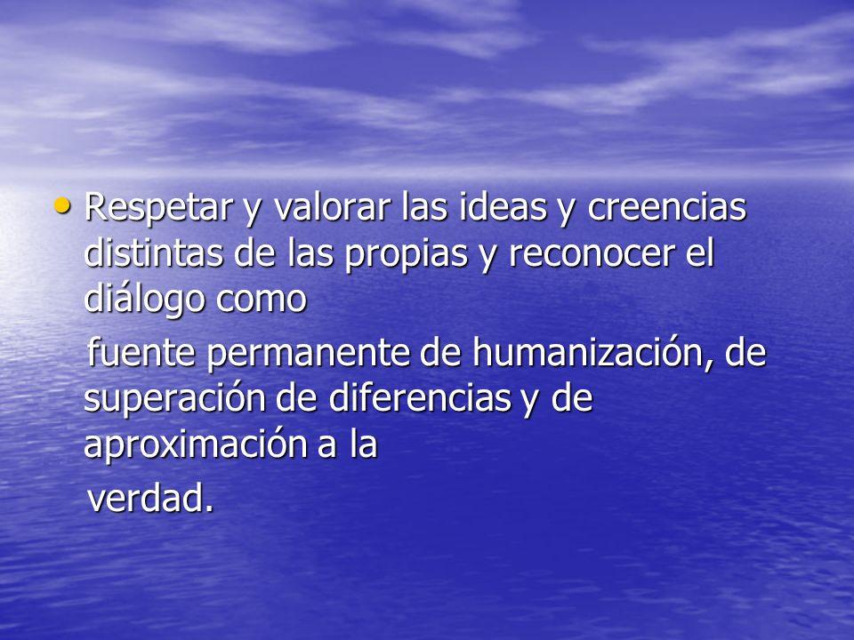 Respetar y valorar las ideas y creencias distintas de las propias y reconocer el diálogo como