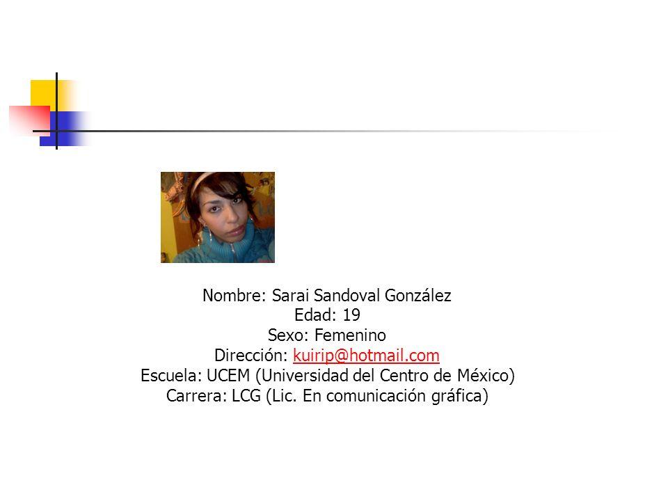 Nombre: Sarai Sandoval González Edad: 19 Sexo: Femenino