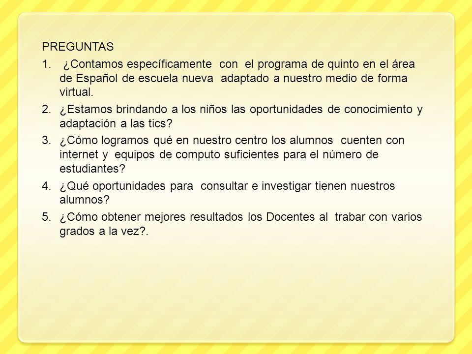 PREGUNTAS ¿Contamos específicamente con el programa de quinto en el área de Español de escuela nueva adaptado a nuestro medio de forma virtual.