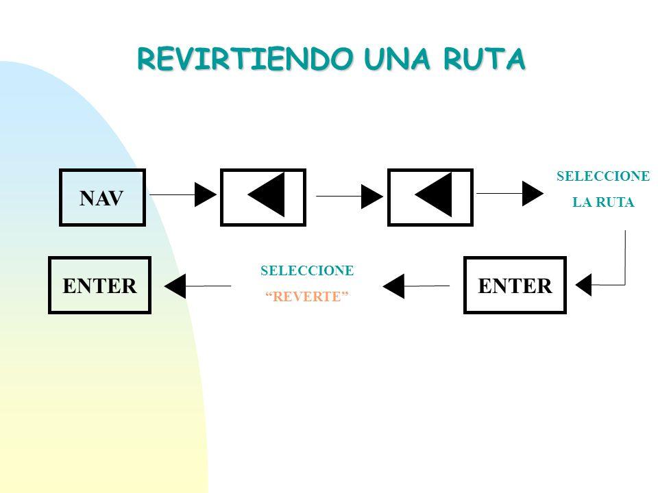 REVIRTIENDO UNA RUTA NAV ENTER ENTER SELECCIONE LA RUTA SELECCIONE